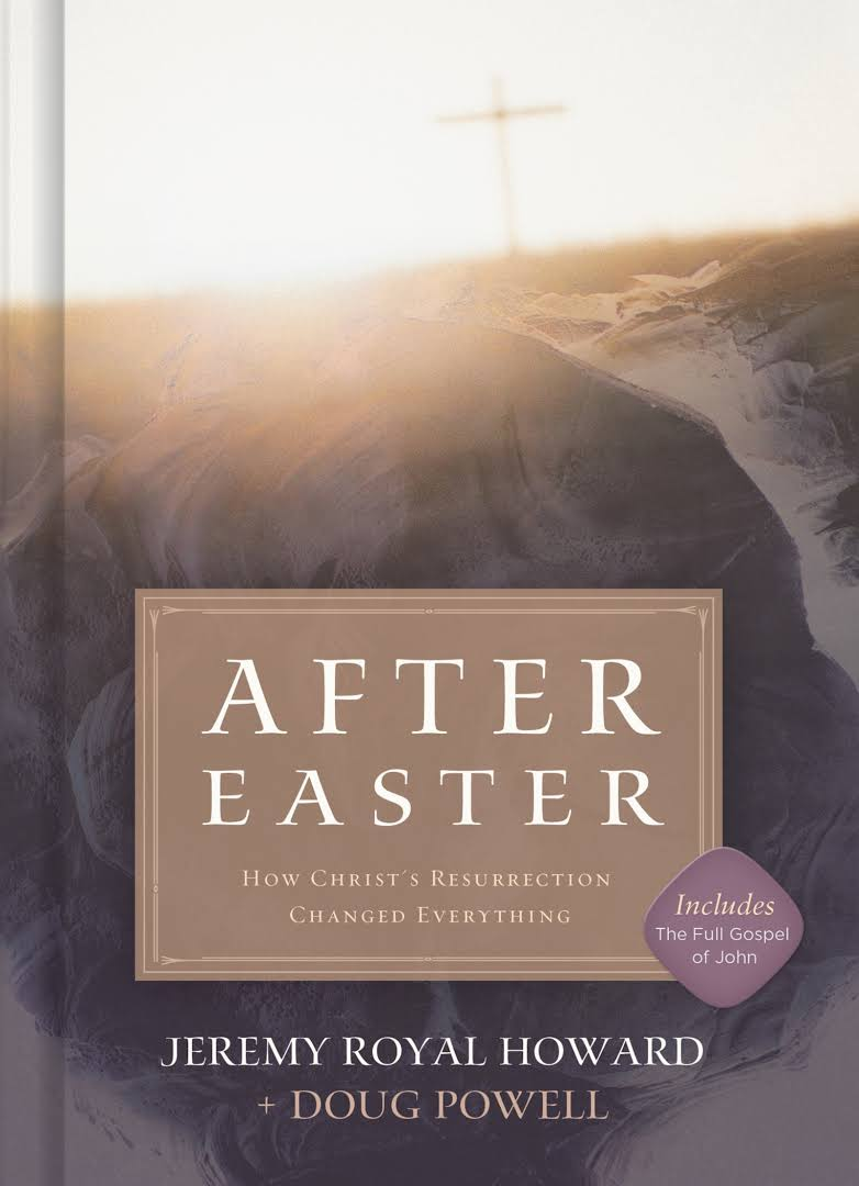 Cover of After Easter: How Christ's Resurrection Changed Everything by Jeremy Royal Howard and Doug Powell