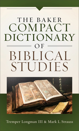 Cover of The Baker Compact Dictionary of Biblical Studies edited by Tremper Longman III and Mark L. Strauss